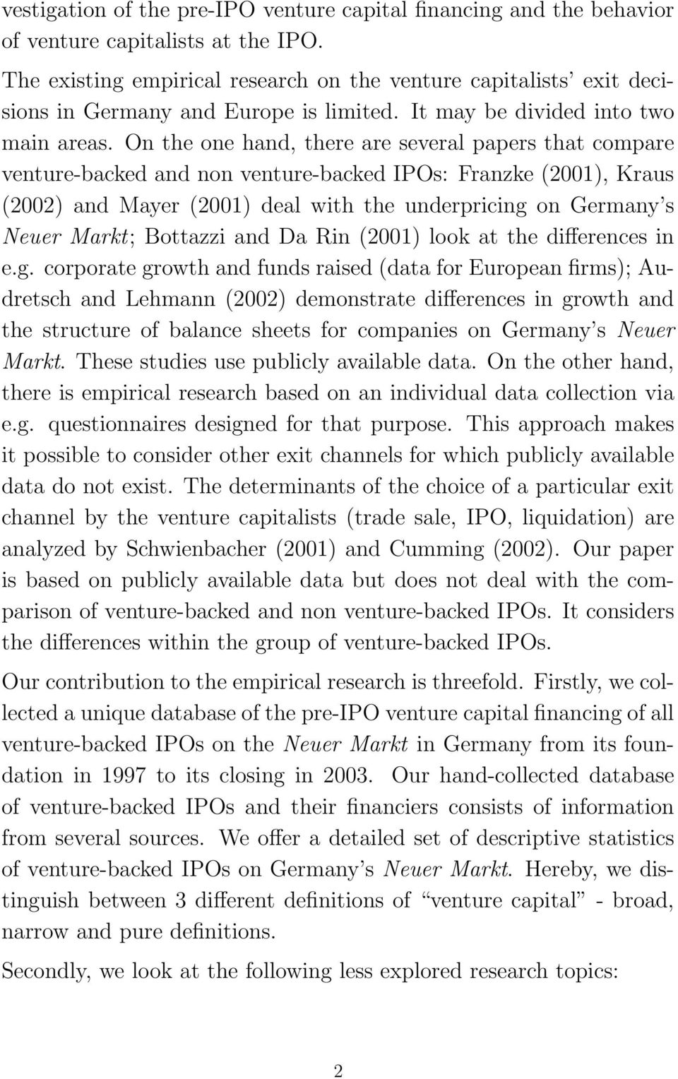 On the one hand, there are several papers that compare venture-backed and non venture-backed IPOs: Franzke (2001), Kraus (2002) and Mayer (2001) deal with the underpricing on Germany s Neuer Markt;
