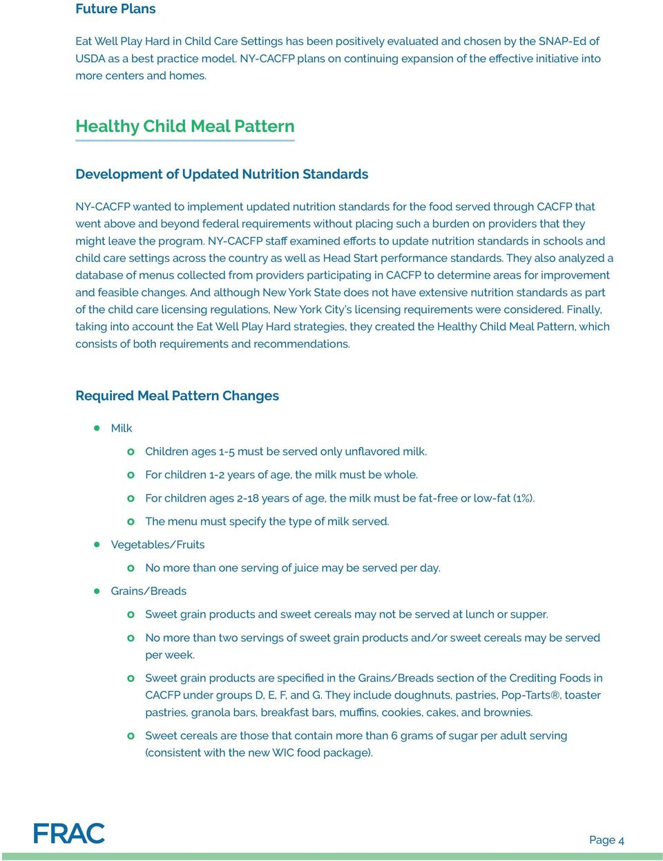Healthy Child Meal Pattern Development of Updated Nutrition Standards NY-CACFP wanted to implement updated nutrition standards for the fd served through CACFP that went above and beyond federal