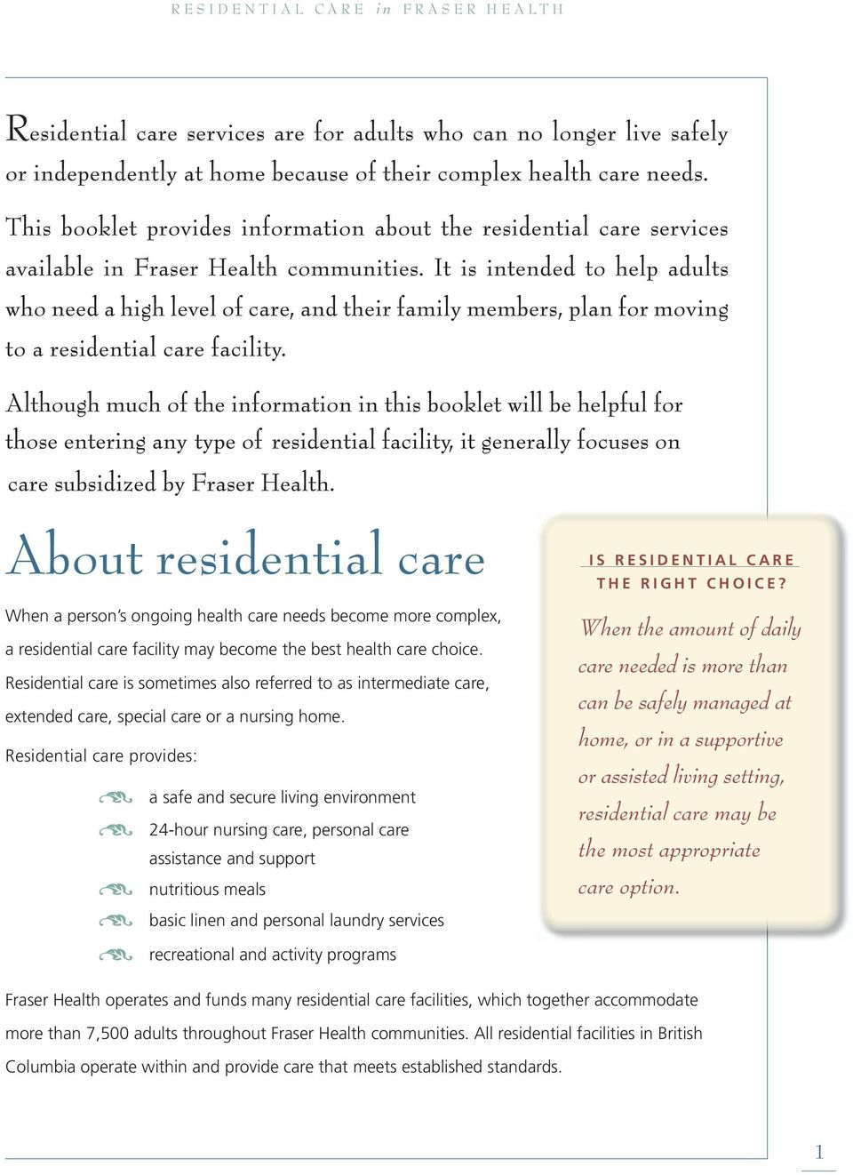 Residential care provides: a safe and secure living environment 24-hour nursing care, personal care assistance and support nutritious meals I S R E S I D E N T I A L C A R E T H E R I G H T C H O I C