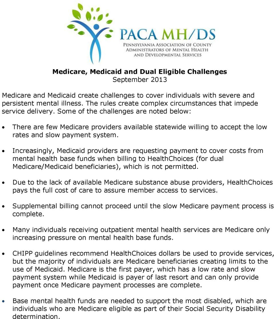 Some of the challenges are noted below: There are few Medicare providers available statewide willing to accept the low rates and slow payment system.