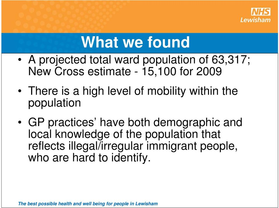 population GP practices have both demographic and local knowledge of the