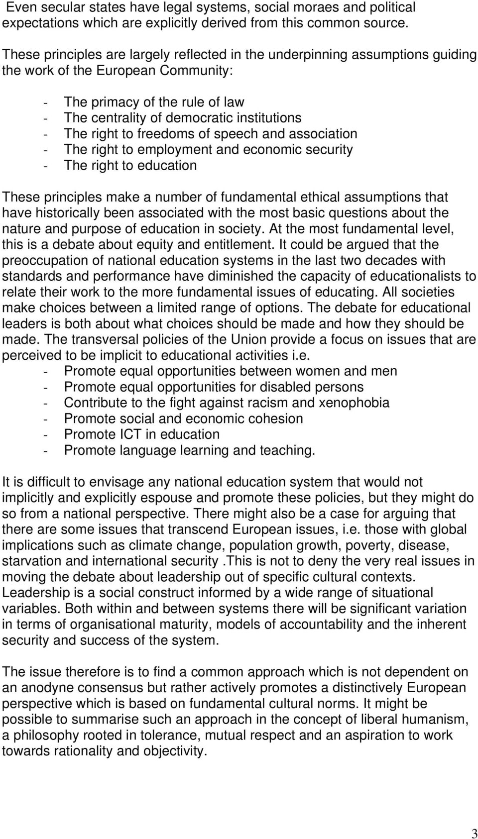 right to freedoms of speech and association - The right to employment and economic security - The right to education These principles make a number of fundamental ethical assumptions that have