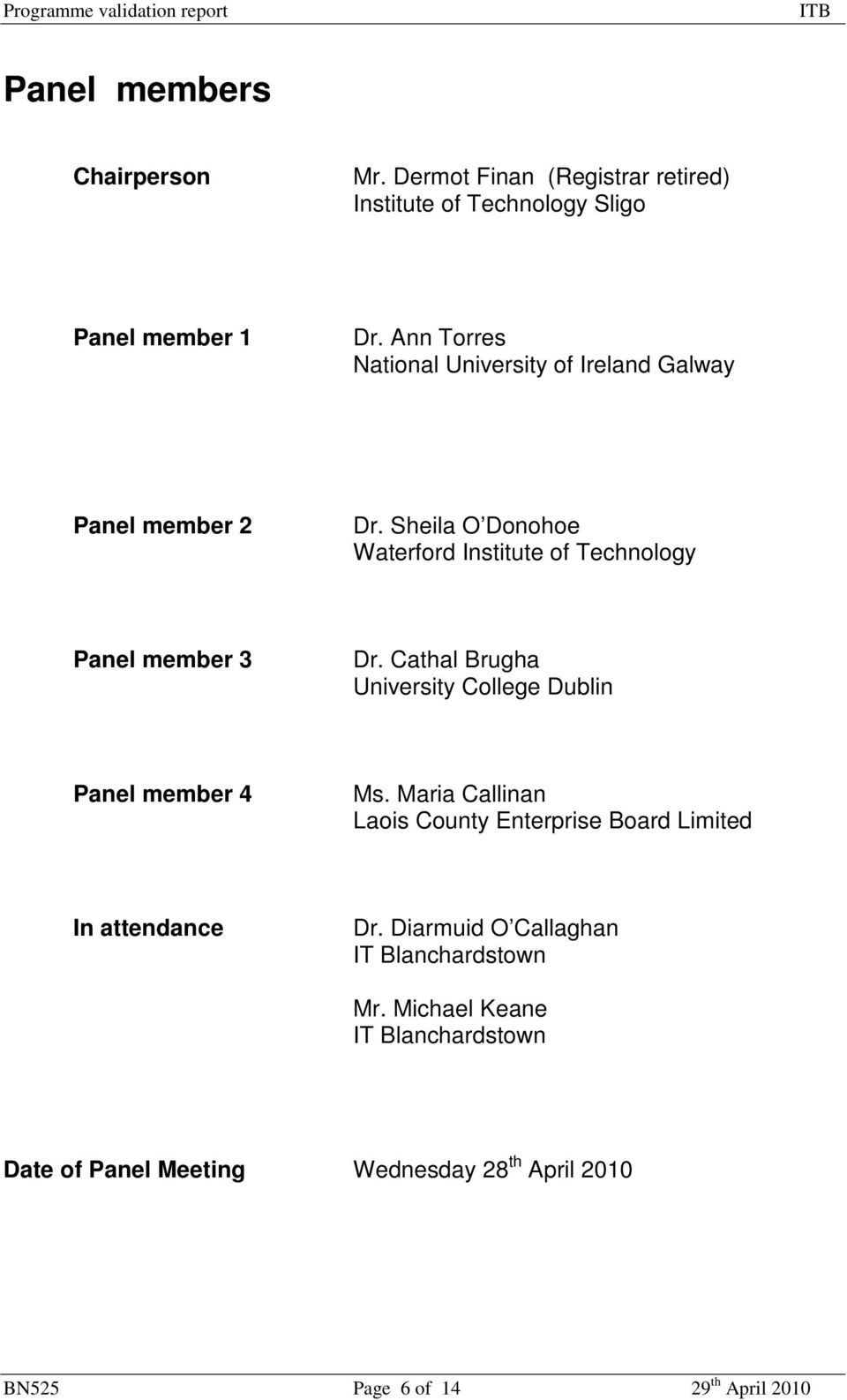 Sheila O Donohoe Waterford Institute of Technology Panel member 3 Dr. Cathal Brugha University College Dublin Panel member 4 Ms.