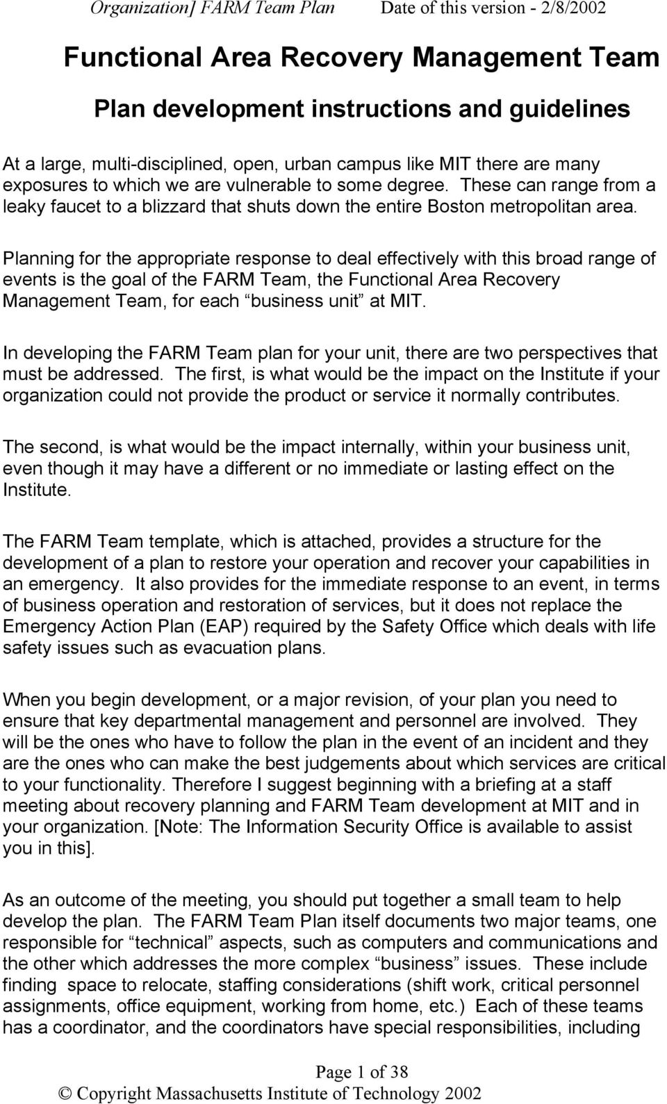 Planning for the appropriate response to deal effectively with this broad range of events is the goal of the FARM Team, the Functional Area Recovery Management Team, for each business unit at MIT.