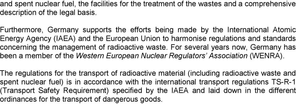 of radioactive waste. For several years now, Germany has been a member of the Western European Nuclear Regulators Association (WENRA).