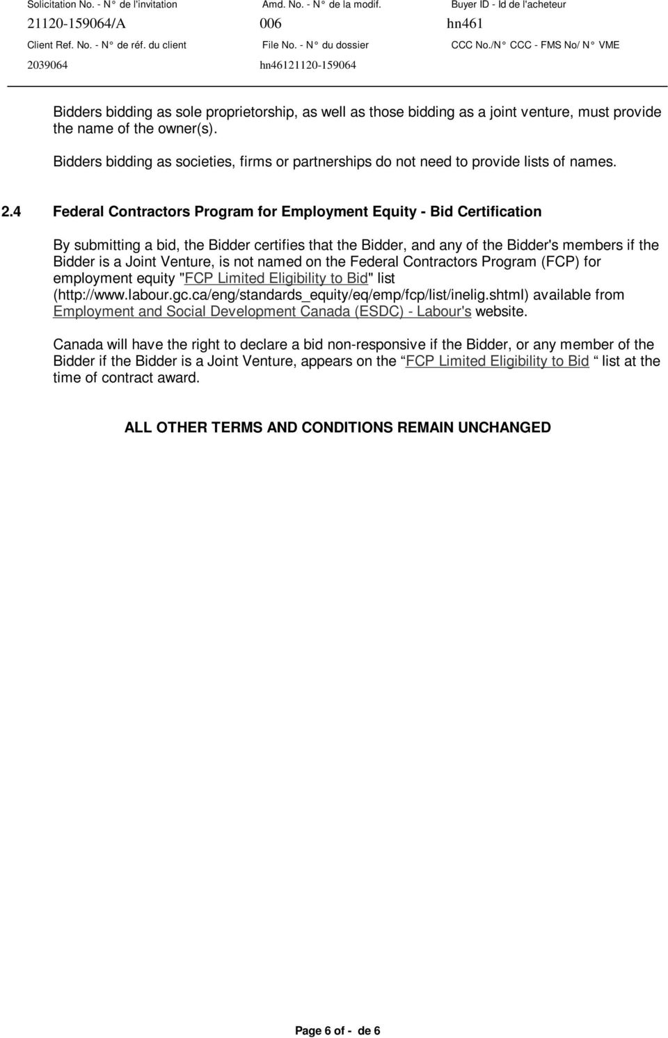 4 Federal Contractors Program for Employment Equity - Bid Certification By submitting a bid, the Bidder certifies that the Bidder, and any of the Bidder's members if the Bidder is a Joint Venture, is