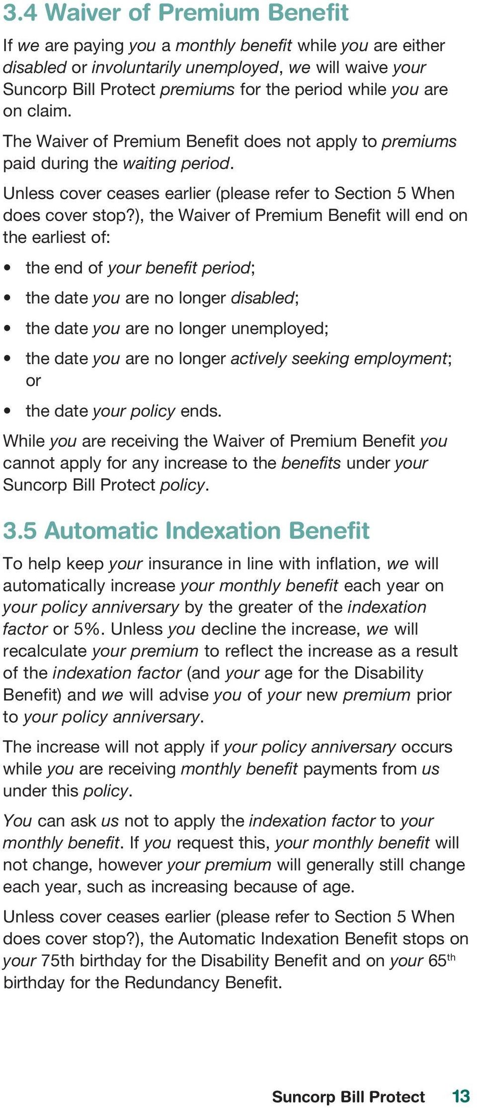 ), the Waiver of Premium Benefit will end on the earliest of: the end of your benefit period; the date you are no longer disabled; the date you are no longer unemployed; the date you are no longer