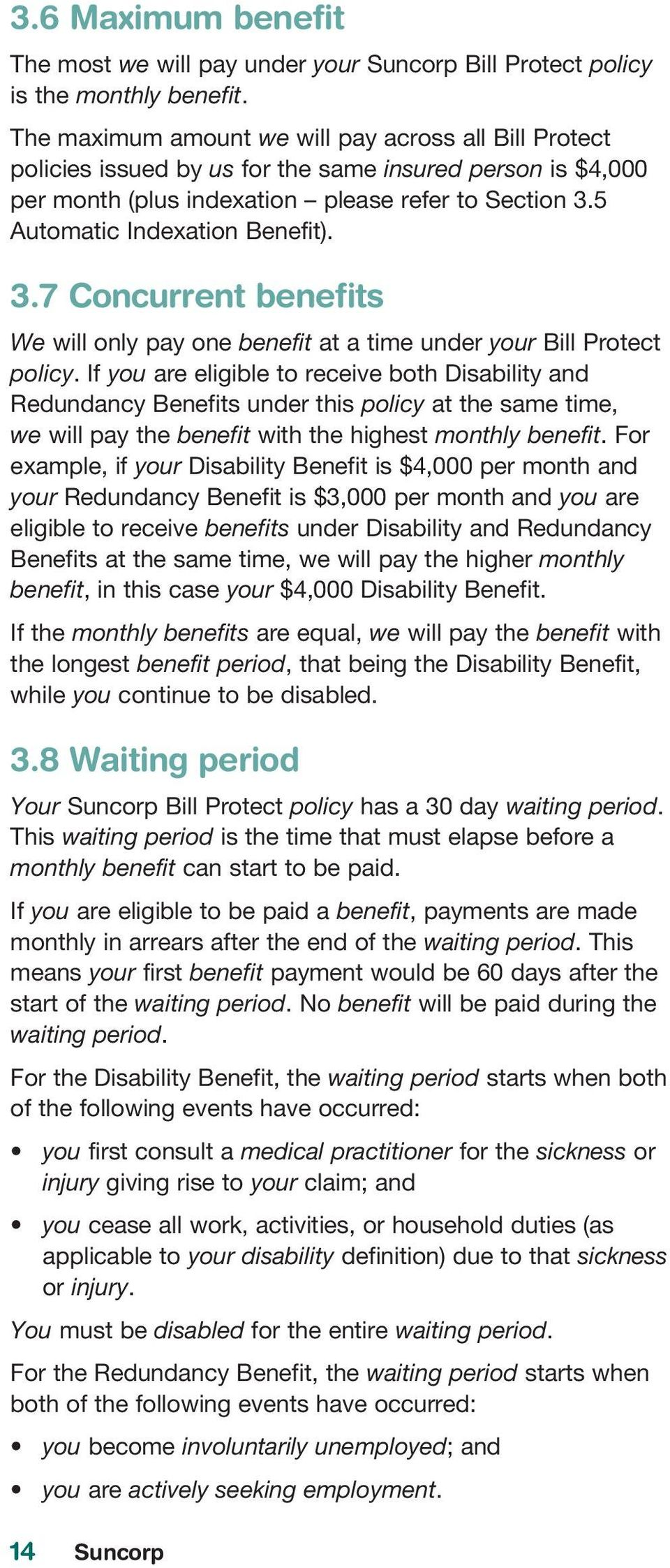 3.7 Concurrent benefits We will only pay one benefit at a time under your Bill Protect policy.