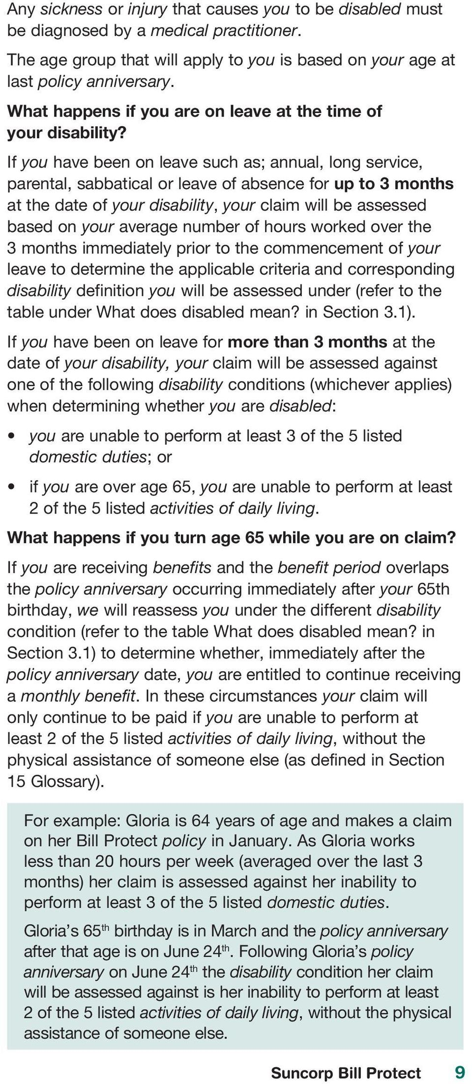If you have been on leave such as; annual, long service, parental, sabbatical or leave of absence for up to 3 months at the date of your disability, your claim will be assessed based on your average