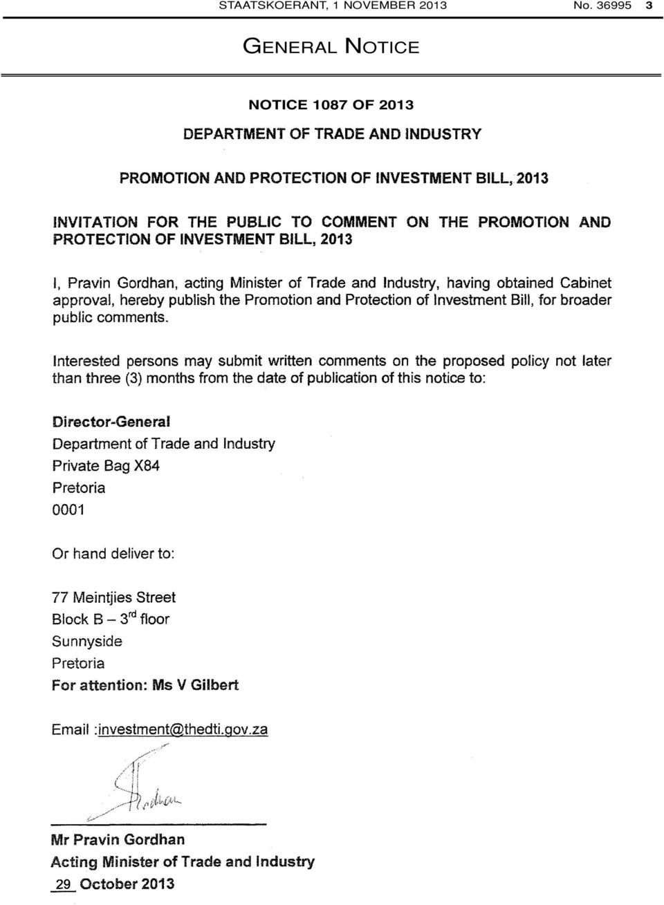 INVESTMENT BILL, 2013 I, Pravin Gordhan, acting Minister of Trade and Industry, having obtained Cabinet approval, hereby publish the Promotion and Protection of Investment Bill, for broader public