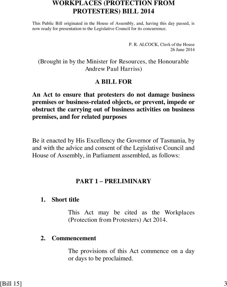 ALCOCK, Clerk of the House 26 June 2014 (Brought in by the Minister for Resources, the Honourable Andrew Paul Harriss) A BILL FOR An Act to ensure that protesters do not damage business premises or