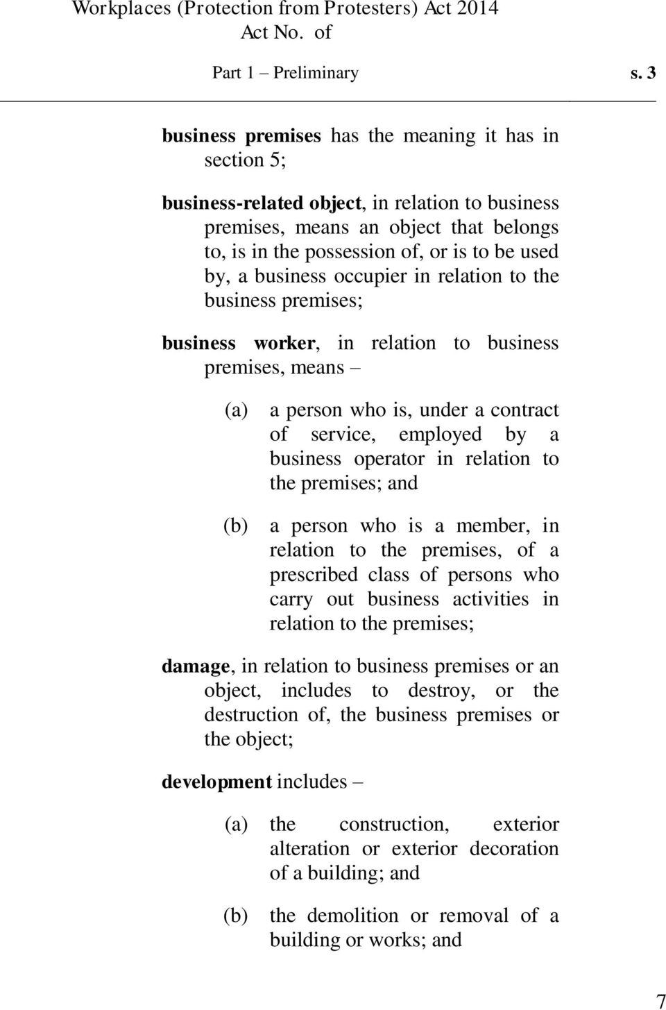 business occupier in relation to the business premises; business worker, in relation to business premises, means a person who is, under a contract of service, employed by a business operator in