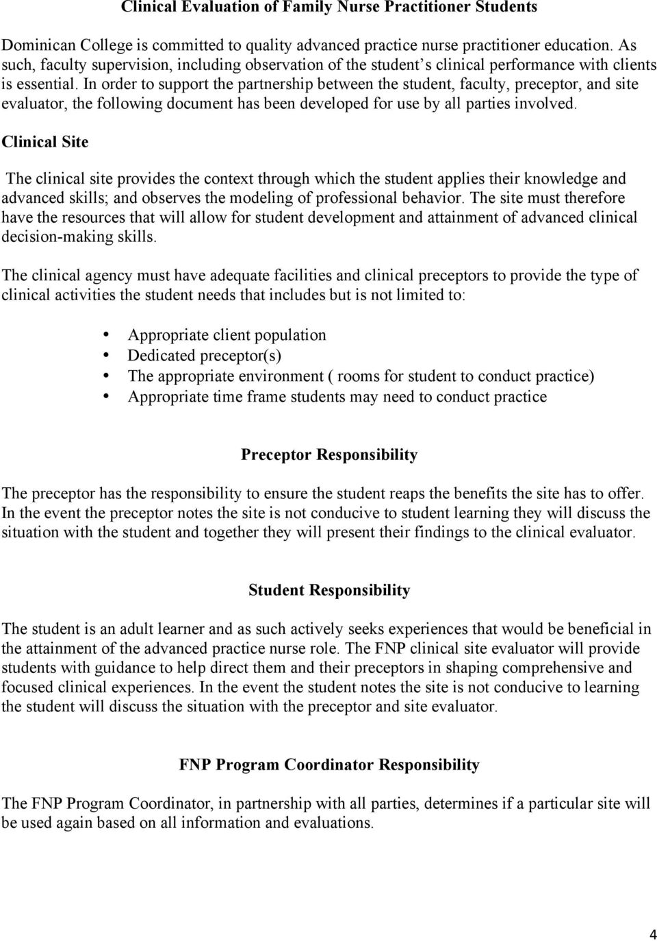 In order to support the partnership between the student, faculty, preceptor, and site evaluator, the following document has been developed for use by all parties involved.