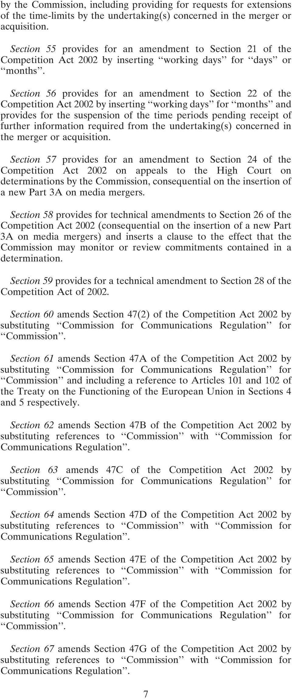 Section 56 provides for an amendment to Section 22 of the Competition Act 2002 by inserting working days for months and provides for the suspension of the time periods pending receipt of further