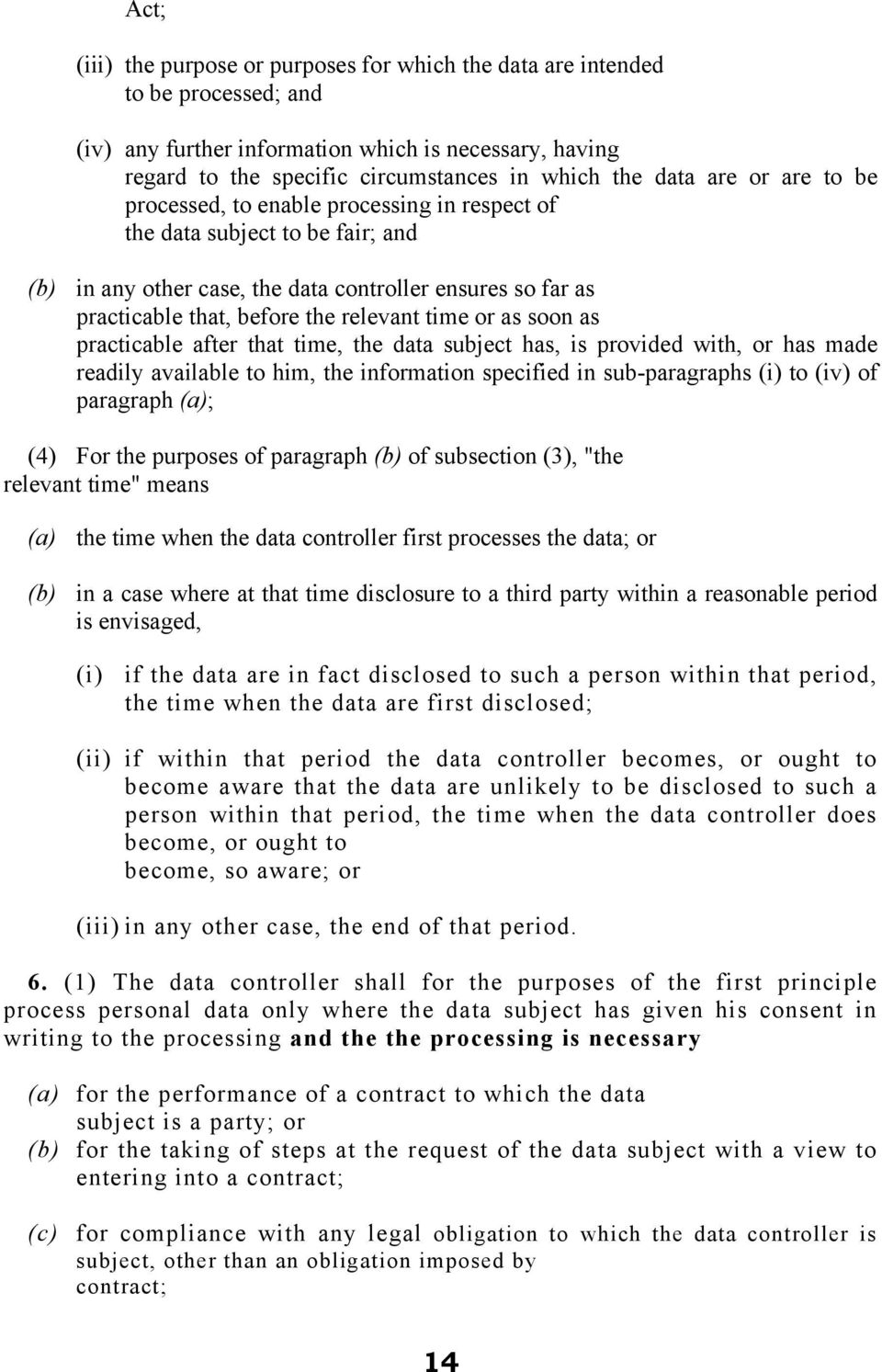 or as soon as practicable after that time, the data subject has, is provided with, or has made readily available to him, the information specified in sub-paragraphs (i) to (iv) of paragraph (a); (4)
