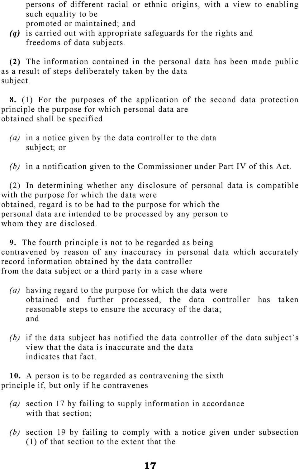 (1) For the purposes of the application of the second data protection principle the purpose for which personal data are obtained shall be specified (a) in a notice given by the data controller to the