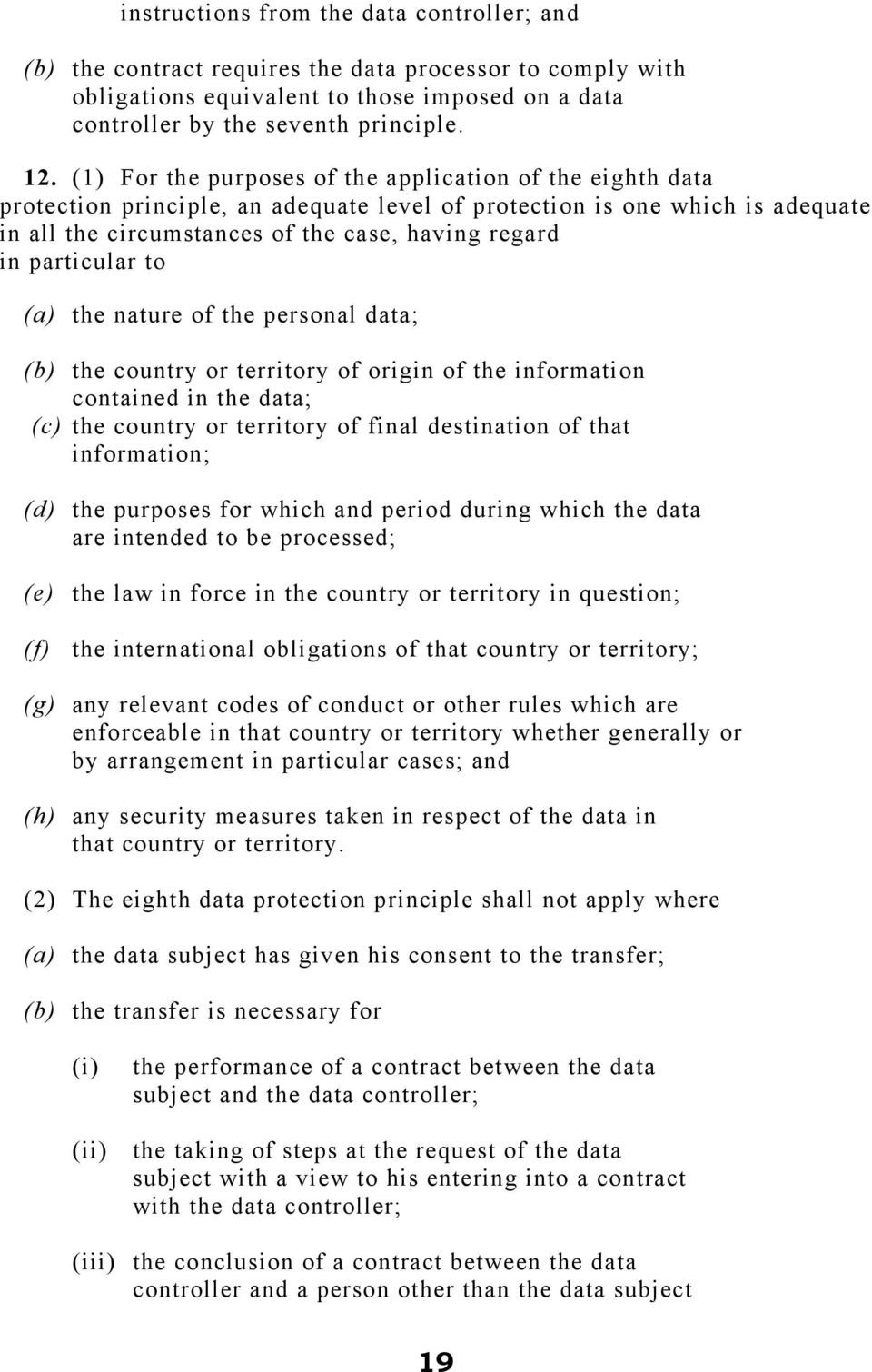 particular to (a) the nature of the personal data; (b) the country or territory of origin of the information contained in the data; (c) the country or territory of final destination of that