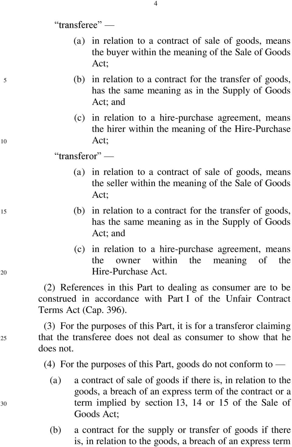 of goods, means the seller within the meaning of the Sale of Goods Act; in relation to a contract for the transfer of goods, has the same meaning as in the Supply of Goods Act; and (c) in relation to