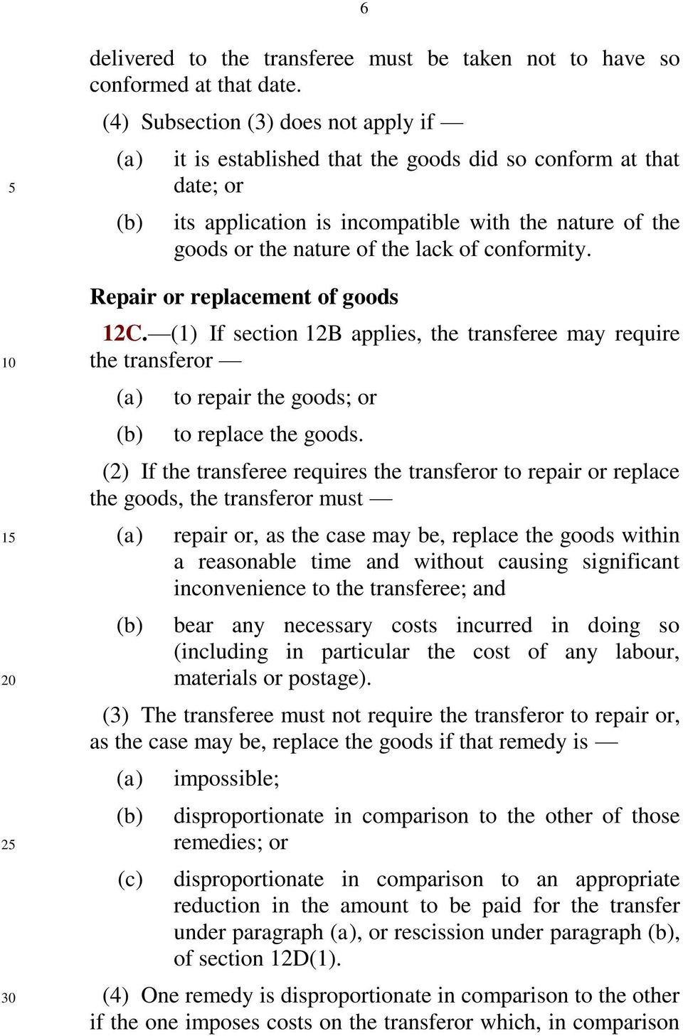conformity. Repair or replacement of goods 12C. (1) If section 12B applies, the transferee may require the transferor to repair the goods; or to replace the goods.