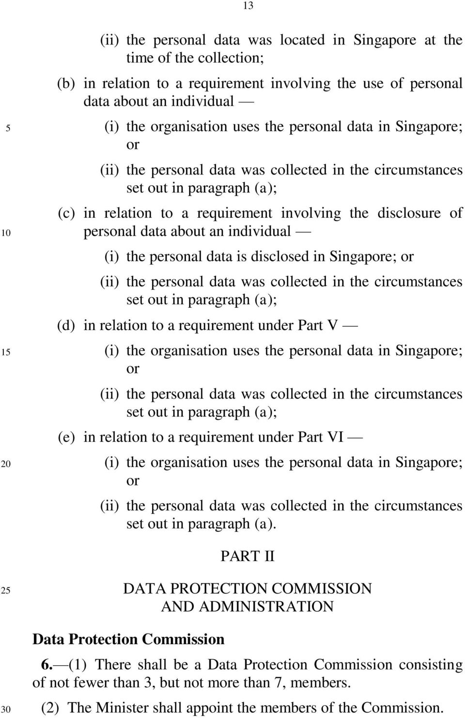 an individual (i) the personal data is disclosed in Singapore; or (ii) the personal data was collected in the circumstances set out in paragraph (a); (d) in relation to a requirement under Part V (i)