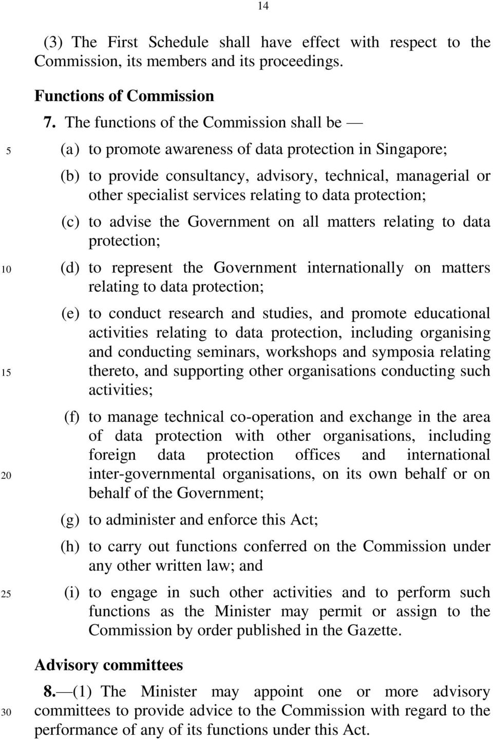 data protection; (c) to advise the Government on all matters relating to data protection; (d) to represent the Government internationally on matters relating to data protection; (e) to conduct