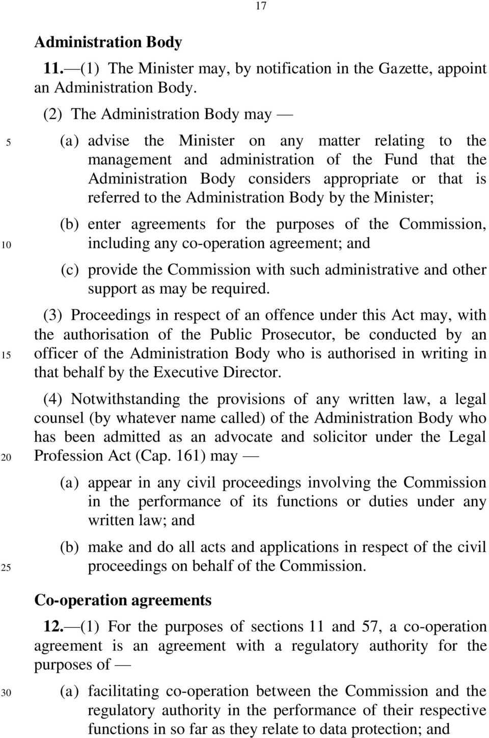 to the Administration Body by the Minister; (b) enter agreements for the purposes of the Commission, including any co-operation agreement; and (c) provide the Commission with such administrative and