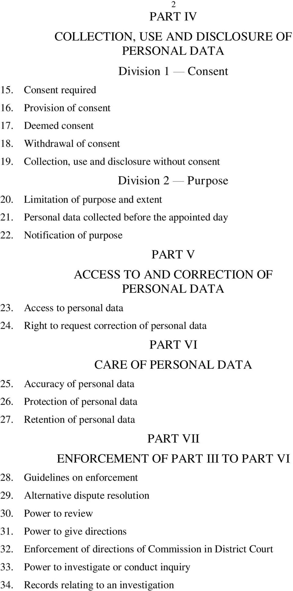 Access to personal data PART V ACCESS TO AND CORRECTION OF PERSONAL DATA 24. Right to request correction of personal data 2. Accuracy of personal data 26. Protection of personal data 27.