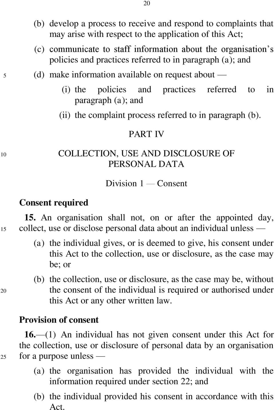 paragraph (b). PART IV COLLECTION, USE AND DISCLOSURE OF PERSONAL DATA Division 1 Consent 1 2 Consent required 1.