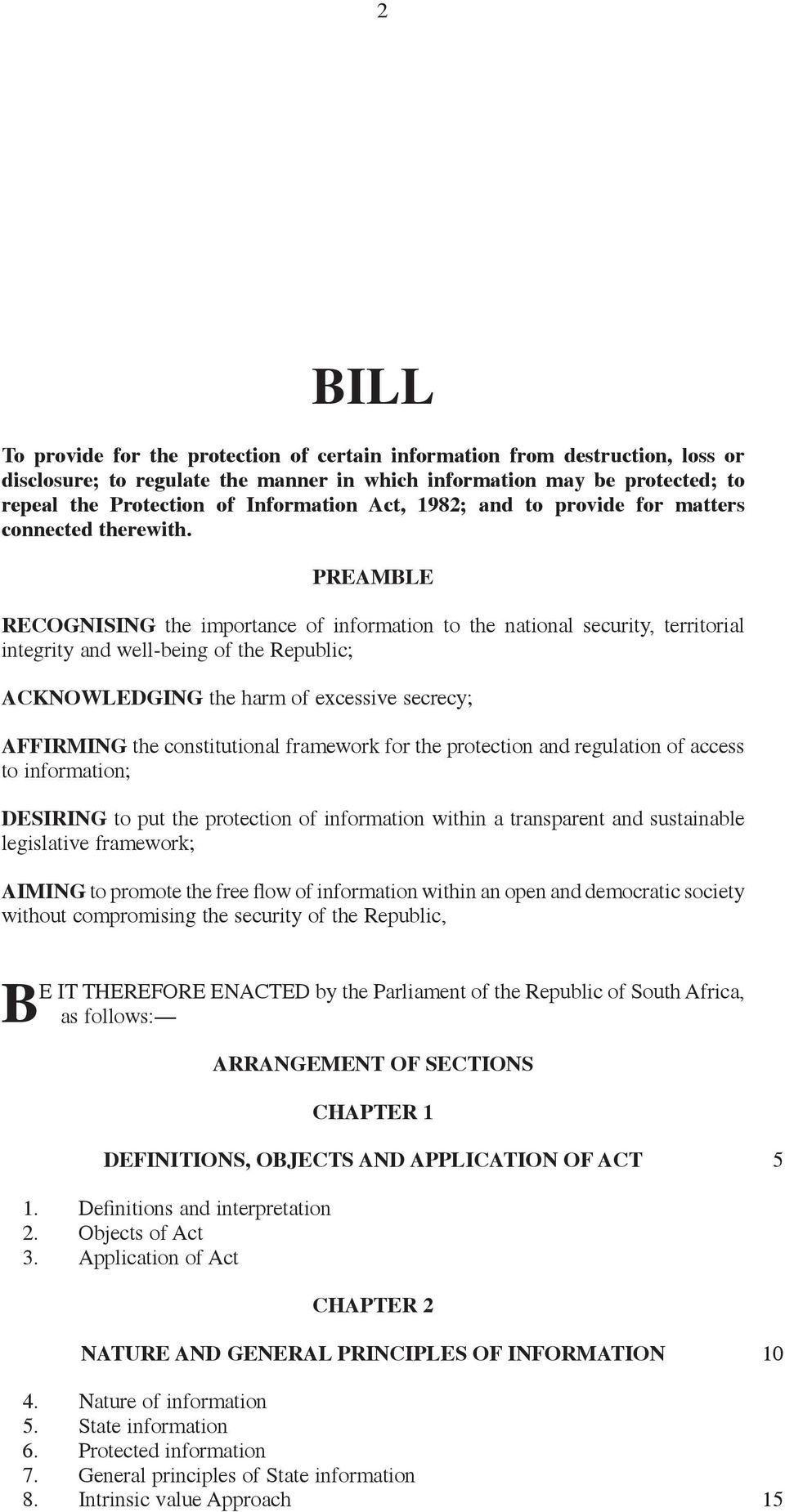 PREAMBLE RECOGNISING the importance of information to the national security, territorial integrity and well-being of the Republic; ACKNOWLEDGING the harm of excessive secrecy; AFFIRMING the