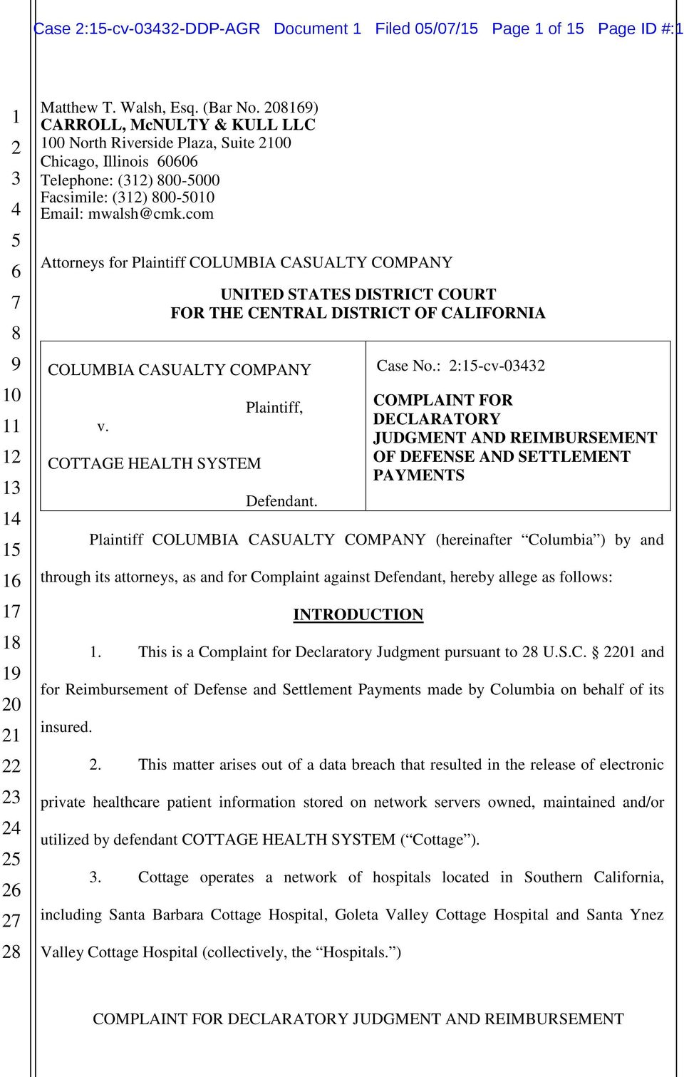 com Attorneys for Plaintiff COLUMBIA CASUALTY COMPANY UNITED STATES DISTRICT COURT FOR THE CENTRAL DISTRICT OF CALIFORNIA COLUMBIA CASUALTY COMPANY v. COTTAGE HEALTH SYSTEM Plaintiff, Defendant.