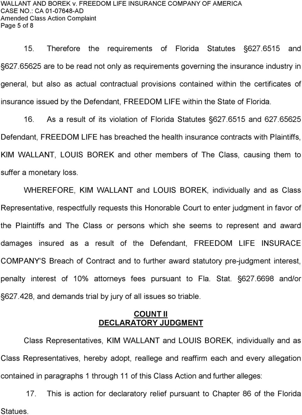 Defendant, FREEDOM LIFE within the State of Florida. 16. As a result of its violation of Florida Statutes 627.6515 and 627.
