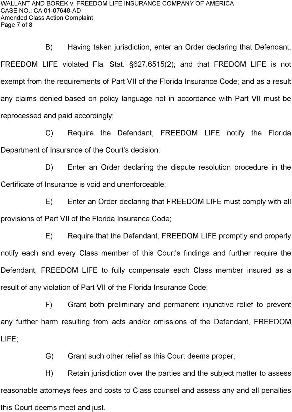 must be reprocessed and paid accordingly; C) Require the Defendant, FREEDOM LIFE notify the Florida Department of Insurance of the Court's decision; D) Enter an Order declaring the dispute resolution