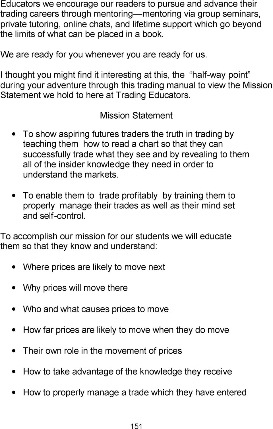 I thought you might find it interesting at this, the half-way point during your adventure through this trading manual to view the Mission Statement we hold to here at Trading Educators.