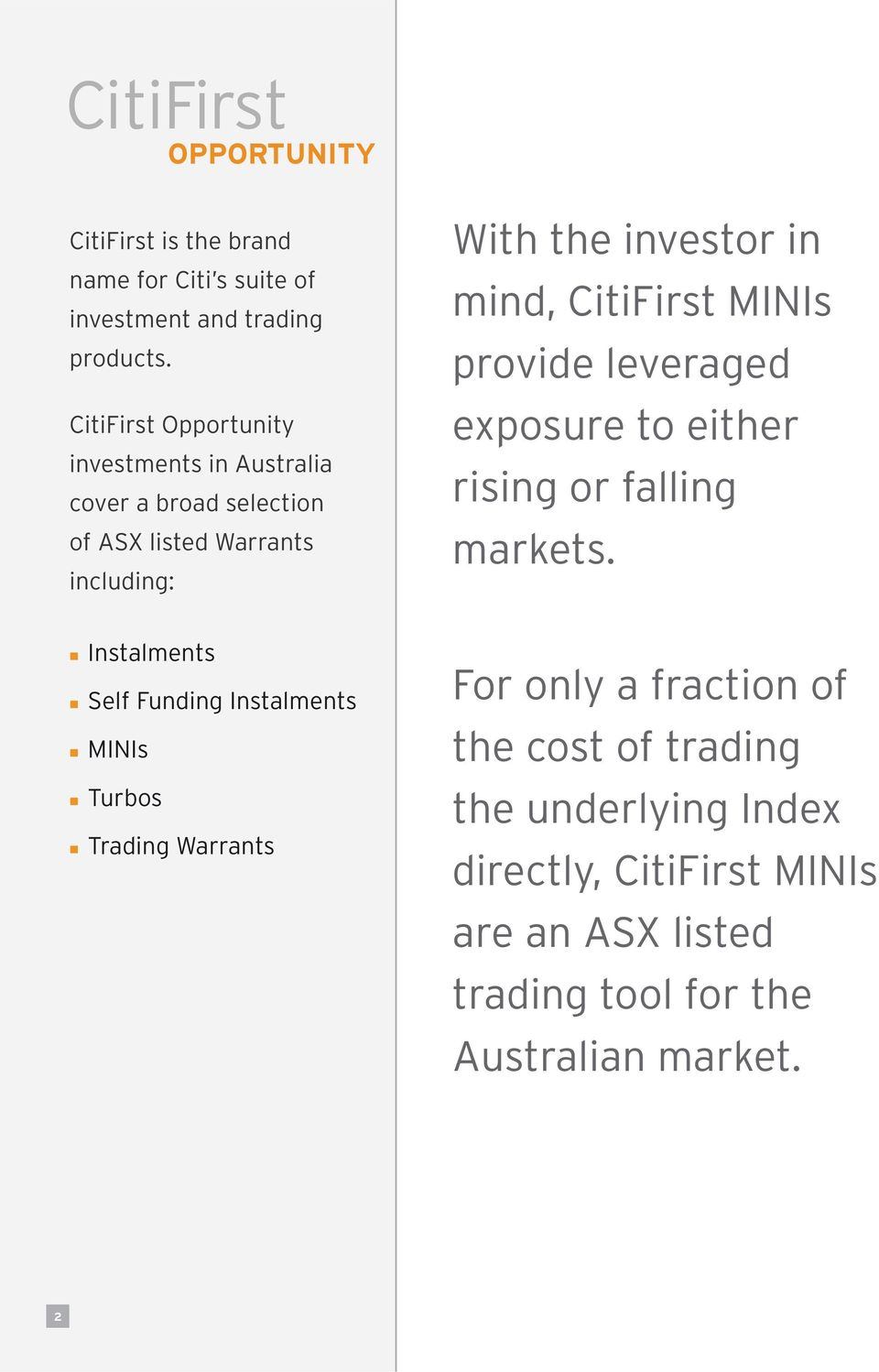 mind, CitiFirst MINIs provide leveraged exposure to either rising or falling markets.