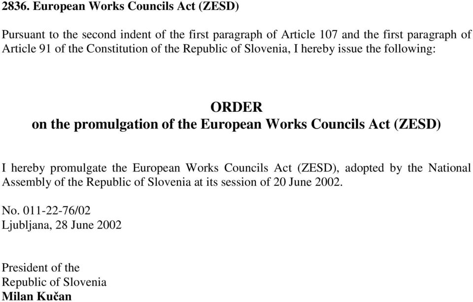Works Councils Act (ZESD) I hereby promulgate the European Works Councils Act (ZESD), adopted by the National Assembly of the Republic
