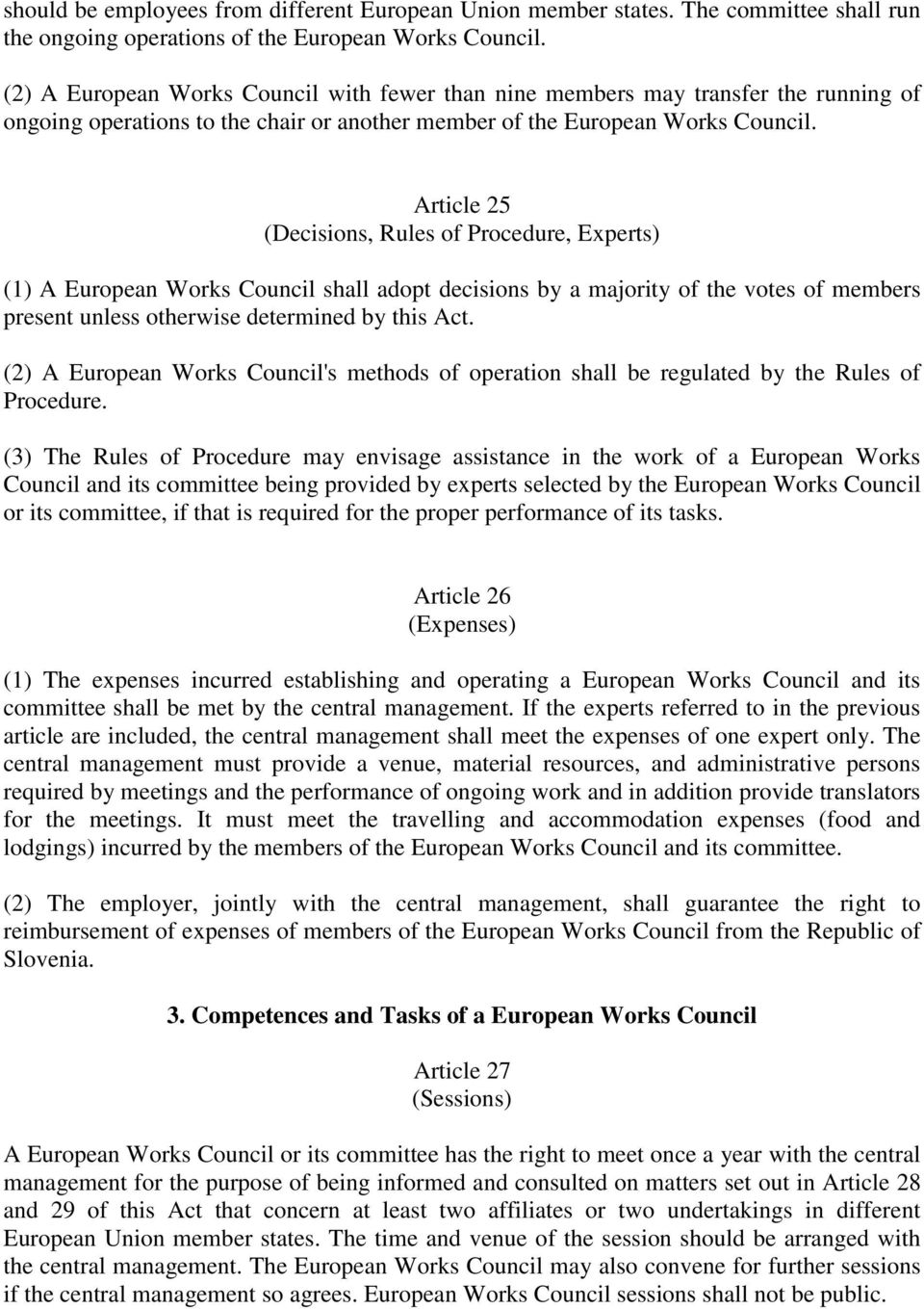 Article 25 (Decisions, Rules of Procedure, Experts) (1) A European Works Council shall adopt decisions by a majority of the votes of members present unless otherwise determined by this Act.