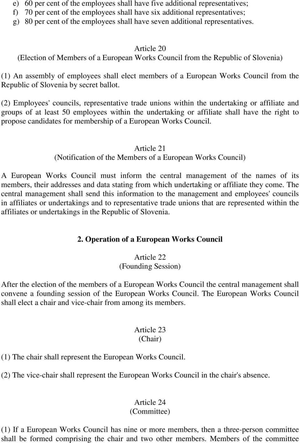 Article 20 (Election of Members of a European Works Council from the Republic of Slovenia) (1) An assembly of employees shall elect members of a European Works Council from the Republic of Slovenia