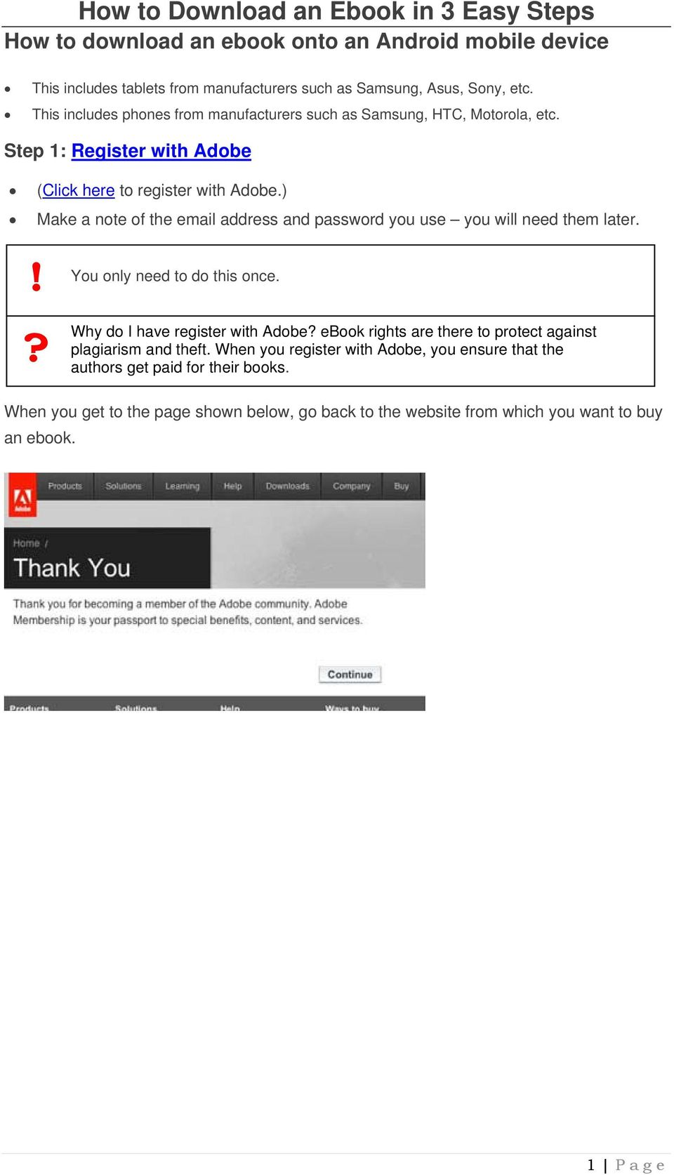 ) Make a note of the email address and password you use you will need them later.? Why do I have register with Adobe?