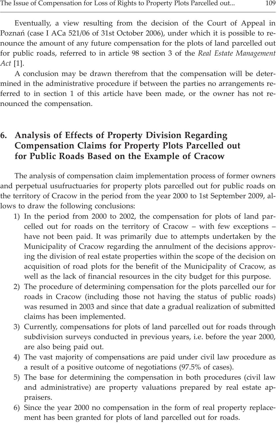 compensation for the plots of land parcelled out for public roads, referred to in article 98 section 3 of the Real Estate Management Act [1].