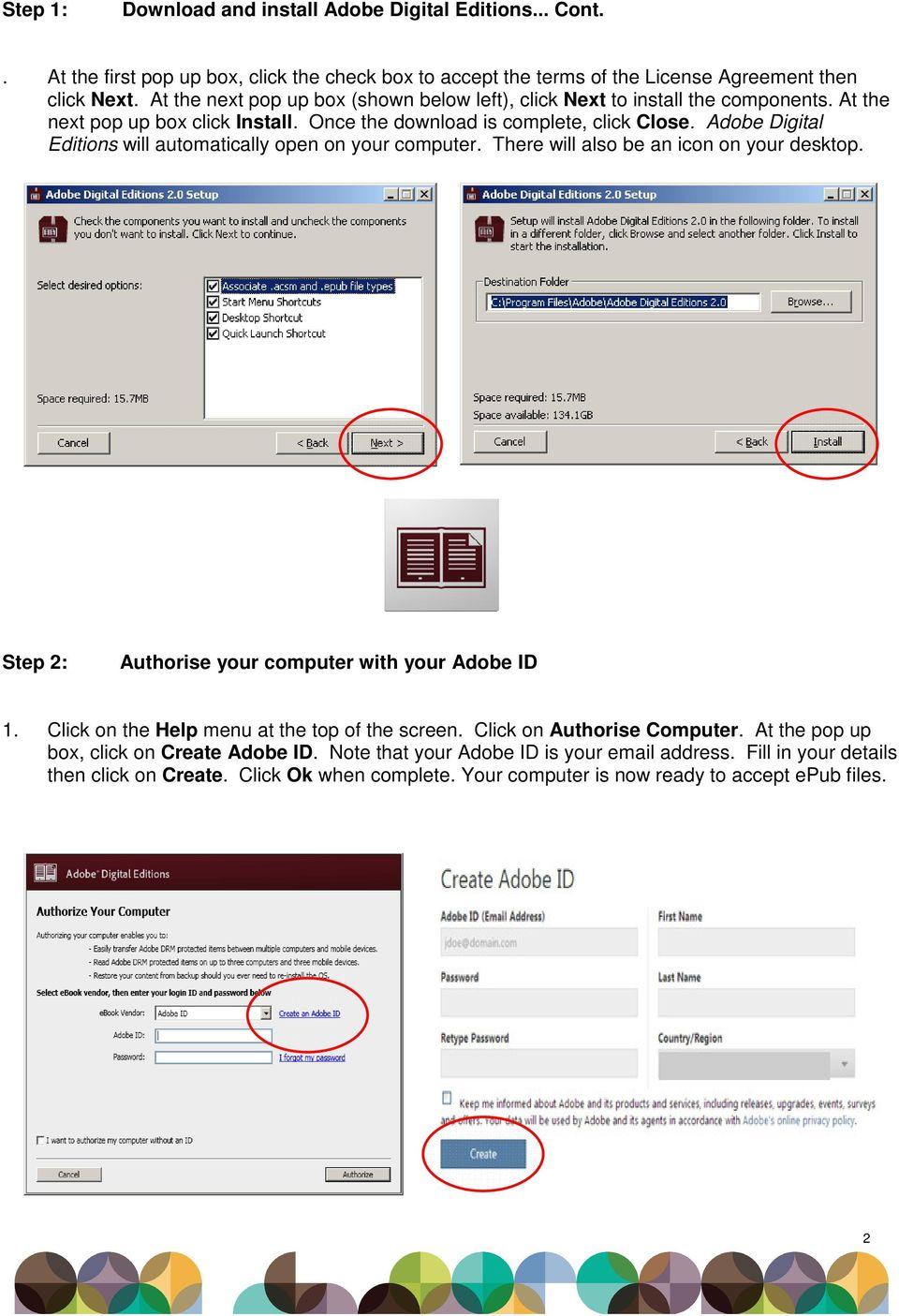 Adobe Digital Editions will automatically open on your computer. There will also be an icon on your desktop. Step 2: Authorise your computer with your Adobe ID 1.