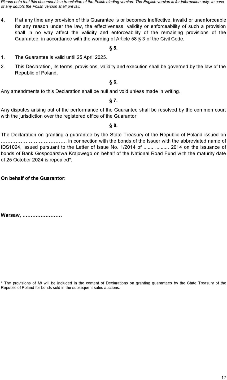 The Guarantee is valid until 25 April 2025. 5. 2. This Declaration, its terms, provisions, validity and execution shall be governed by the law of the Republic of Poland.