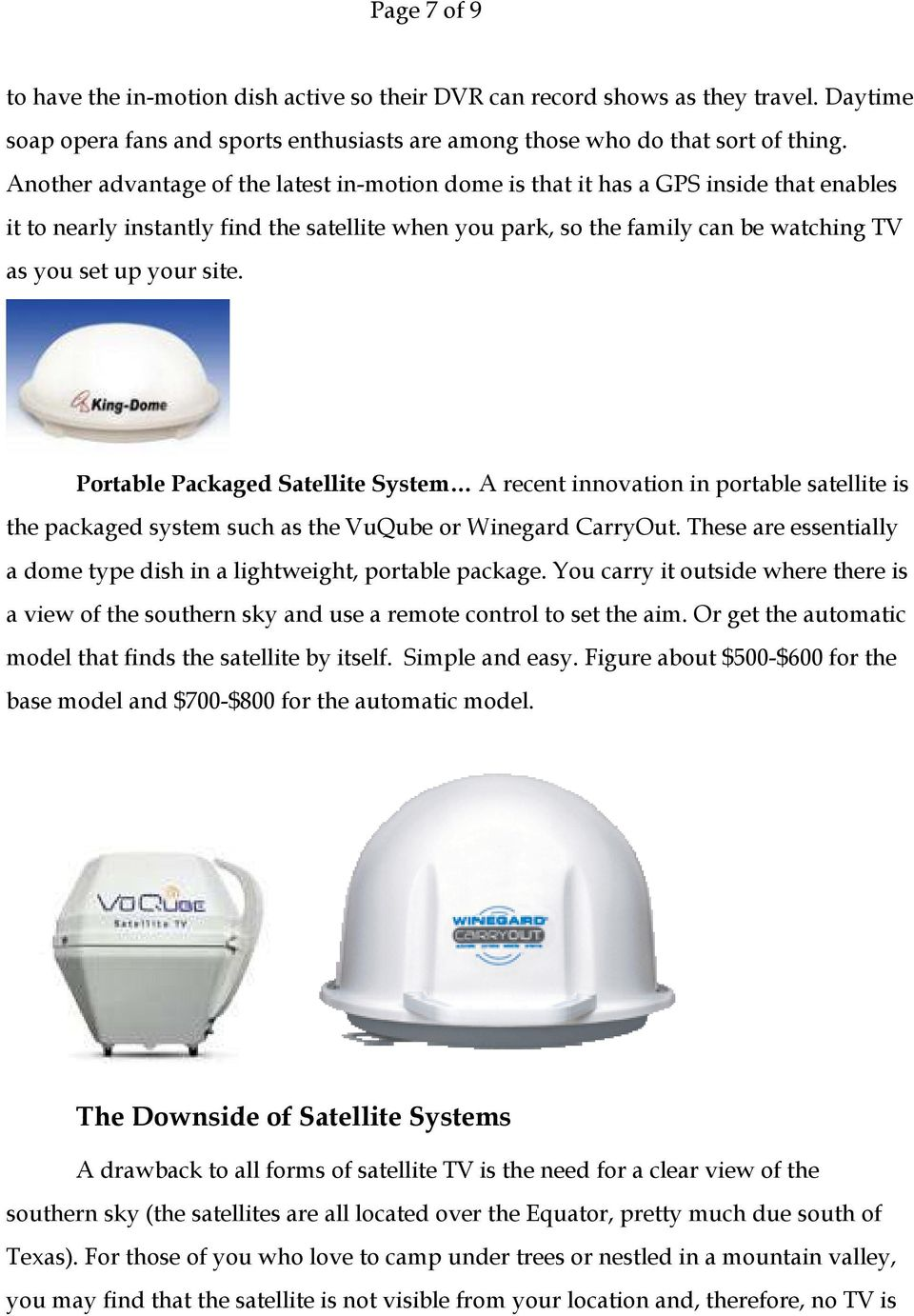 site. Portable Packaged Satellite System A recent innovation in portable satellite is the packaged system such as the VuQube or Winegard CarryOut.