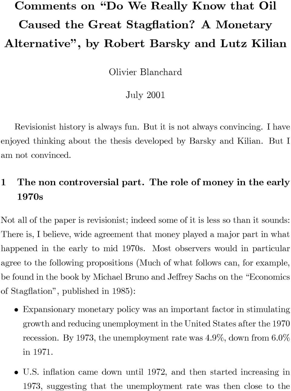 The role of money in the early 1970s Not all of the paper is revisionist; indeed some of it is less so than it sounds: There is, I believe, wide agreement that money played a major part in what