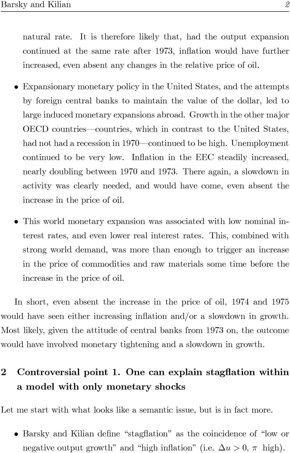 ² Expansionary monetary policy in the United States, and the attempts by foreign central banks to maintain the value of the dollar, led to large induced monetary expansions abroad.