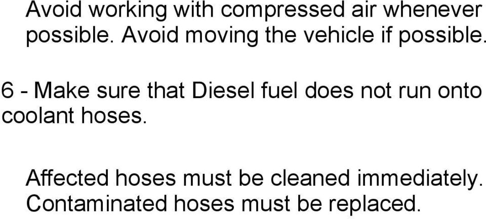 6 - Make sure that Diesel fuel does not run onto coolant