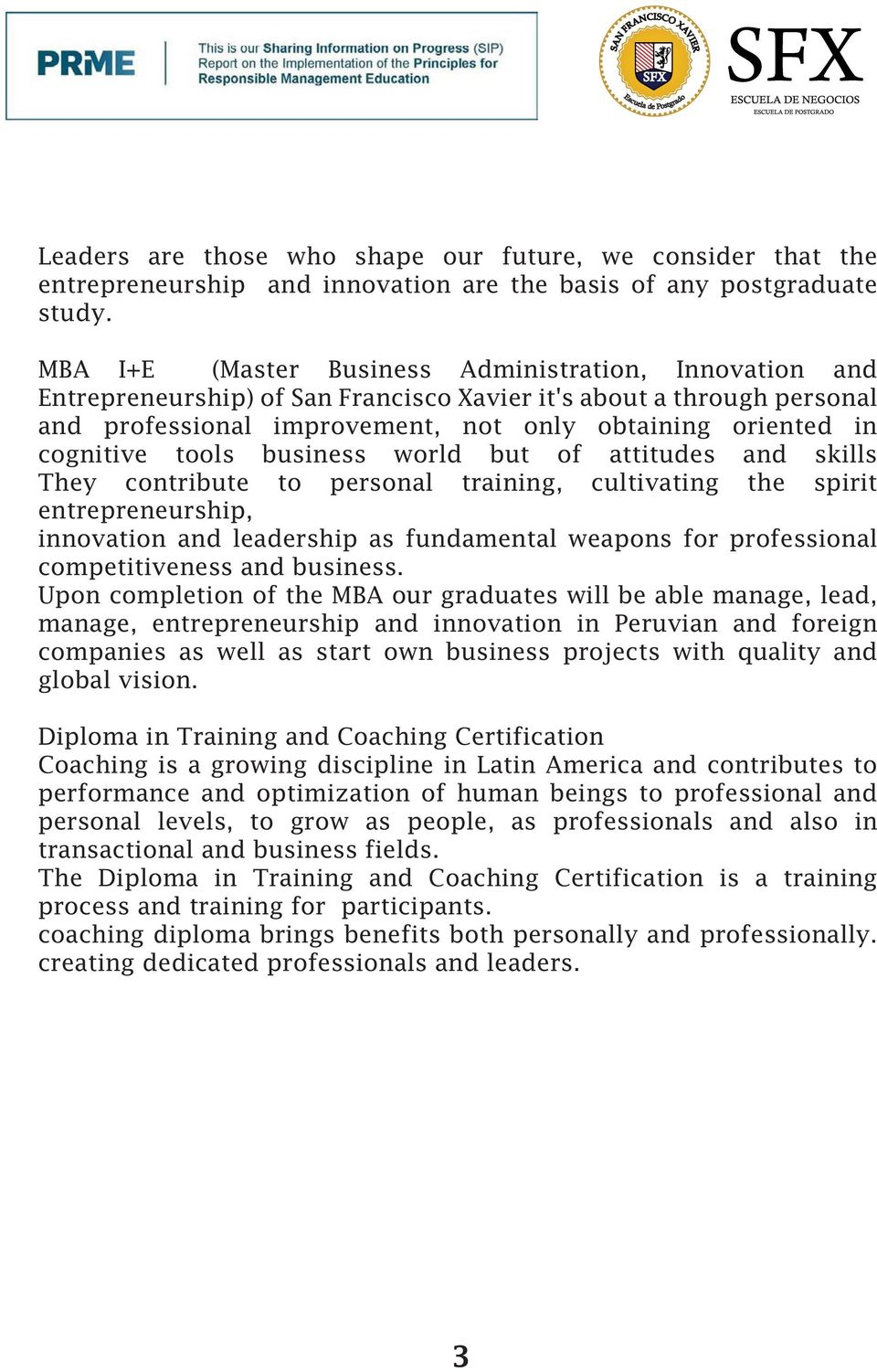 tools business world but of attitudes and skills They contribute to personal training, cultivating the spirit entrepreneurship, innovation and leadership as fundamental weapons for professional