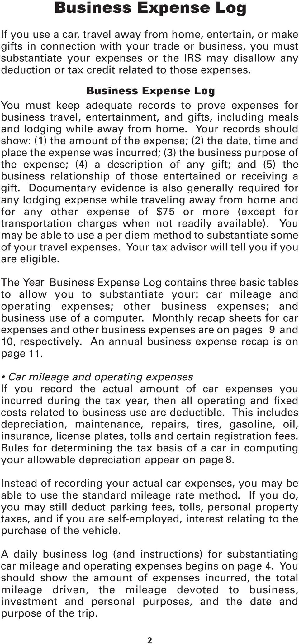 Overview Business of Expense Basic Rules Log You must keep adequate records to prove expenses for business travel, entertainment, and gifts, including meals and lodging while away from home.