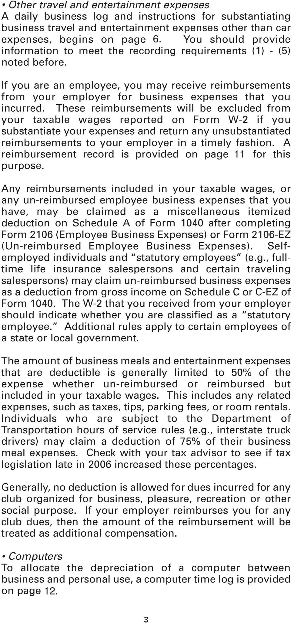If you are an employee, you may receive reimbursements from your employer for business expenses that you incurred.