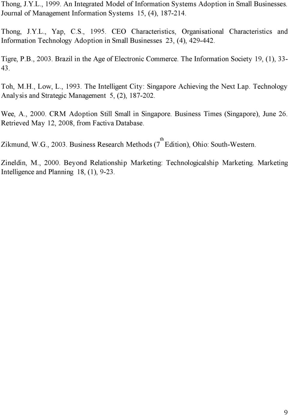 The Information Society 19, (1), 33-43. Toh, M.H., Low, L., 1993. The Intelligent City: Singapore Achieving the Next Lap. Technology Analysis and Strategic Management 5, (2), 187-202. Wee, A., 2000.