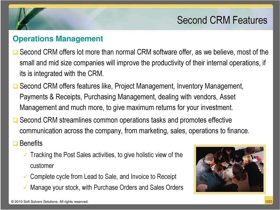 Second CRM offers features like, Project Management, Inventory Management, Payments & Receipts, Purchasing Management, dealing with vendors, Asset Management and much more, to give maximum returns